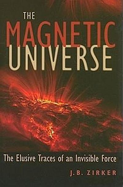 The Magnetic Universe - J. B. Zirker