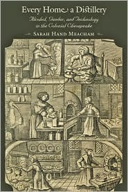 Every Home a Distillery: Alcohol, Gender, and Technology in the Colonial Chesapeake - Sarah H. Meacham