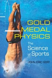 Gold Medal Physics: The Science of Sports - Goff, John Eric