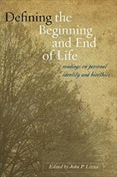 Defining the Beginning and End of Life: Readings on Personal Identity and Bioethics - Lizza, John P.