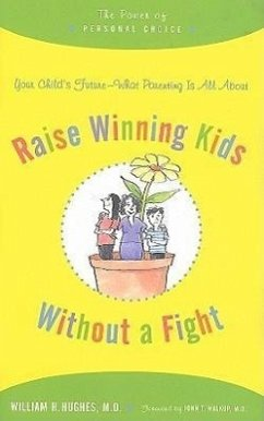 Raise WINNING KIDS Without a Fight: The Power of Personal Choice - Hughes, William H.