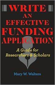Write an Effective Funding Application: A Guide for Researchers and Scholars - Mary W. Walters
