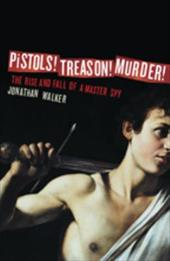 Pistols! Treason! Murder!: The Rise and Fall of a Master Spy - Walker, Jonathan