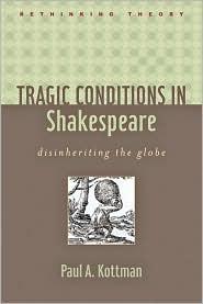 Tragic Conditions in Shakespeare: Disinheriting the Globe - Paul A. Kottman