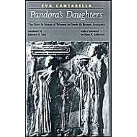 Pandora's Daughters: Role And Status Of Women In Greek And Roman Antiquity - Eva Cantarella