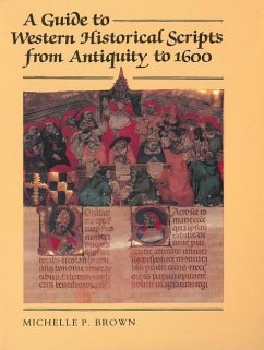 A Guide to Western Historical Scripts from Antiquity to 1600 - Brown, Michelle P.
