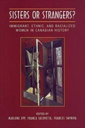 Sisters or Strangers?: Immigrant, Ethnic, and Racialized Women in Canadian History - Iacovetta, Franca / Epp, Marlene / Swyripa, Frances