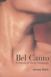 Bel Canto: A History of Vocal Pedagogy - Stark, James