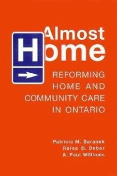 Almost Home: Reforming Home and Community Care in Ontario - Williams, A. Paul Baranek, Patricia M. Deber, Raisa B.