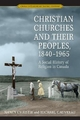 Christian Churches and Their Peoples, 1840-1965 - Nancy Christie; Michael Gauvreau