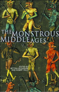 The Monstrous Middle Ages - Bettina Bildhauer