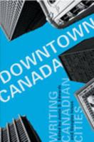 Downtown Canada: Writing Canadian Cities