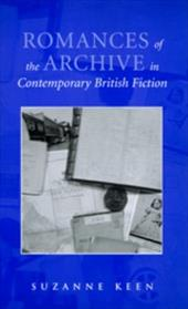 Romances of the Archive in Contemporary British Fiction - Keen, Suzanne