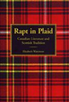 Rapt in Plaid: Canadian Literature and Scottish Tradition