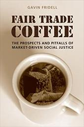 Fair Trade Coffee: The Prospects and Pitfalls of Market-Driven Social Justice - Fridell, Gavin