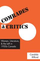 Comrades and Critics: Women, Literature, and the Left in 1930s Canada