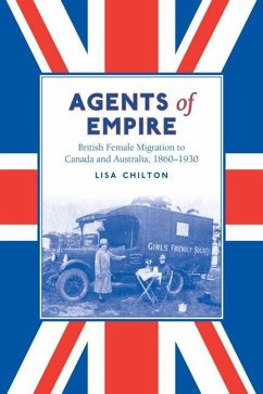 Agents of Empire: British Female Migration to Canada and Australia, 1860s-1930 - Chilton, Lisa