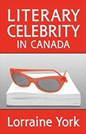 Literary Celebrity in Canada - York, Lorraine