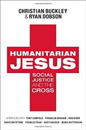 Humanitarian Jesus: Social Justice and the Cross - Buckley, Christian / Dobson, Ryan