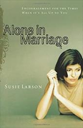 Alone in Marriage: Encouragement for the Times When It's All Up to You - Larson, Susie