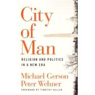 City of Man Religion and Politics in a New Era - Gerson, Michael; Wehner, Peter; Keller, Timothy