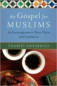 The Gospel for Muslims: An Encouragement to Share Christ with Confidence - Thabiti Anyabwile