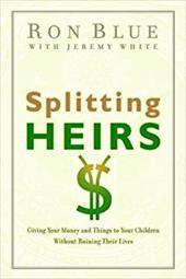 Splitting Heirs: Giving Your Money and Things to Your Children Without Ruining Their Lives - Blue, Ron / White, Jeremy