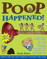 Poop Happened!: A History of the World from the Bottom Up - Sarah Albee
