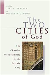 The Two Cities of God: The Church's Responsibility for the Earthly City - Braaten, Carl E. / Jenson, Robert W.