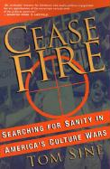Cease Fire: Searching for Sanity in America's Culture Wars