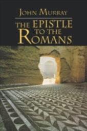 The Epistle to the Romans: The English Text with Introduction, Exposition and Notes - Murray, John