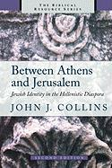 Between Athens and Jerusalem: Jewish Identity in the Hellenistic Diaspora