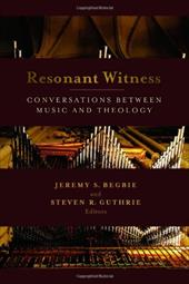 Resonant Witness: Conversations Between Music and Theology - Begbie, Jeremy S. / Guthrie, Steven R.