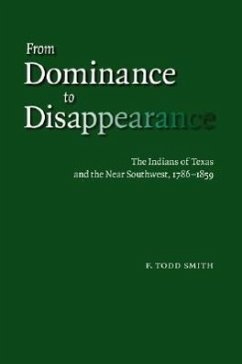 From Dominance to Disappearance: The Indians of Texas and the Near Southwest, 1786-1859 - Smith, F. Todd