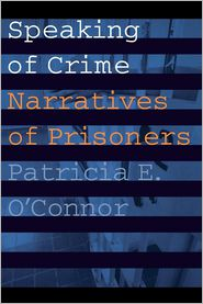 Speaking of Crime: Narratives of Prisoners - Patricia E. O'Connor
