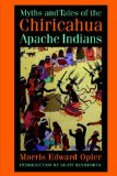Myths and Tales of the Chiricahua Apache Indians (Sources of American Indian Oral Literature) - Edward Opler, Morris
