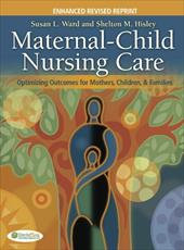 Maternal-Child Nursing Care: Optimizing Outcomes for Mothers, Children, & Families [With Paperback Book] - Ward, Susan L. / Hisley, Shelton M.