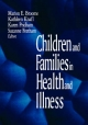 Children and Families in Health and Illness - Marion E. Broome; Kathleen A. Knafl; Suzanne L. Feetham; Karen Pridham