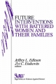Future Interventions with Battered Women and Their Families - Jeffrey L. Edleson; Zvi C. Eisikovits