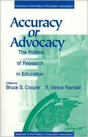 Accuracy or Advocacy?: The Politics of Research in Education - Bruce S. Cooper, E . Vance Randall