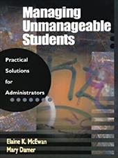 Managing Unmanageable Students: Practical Solutions for Administrators - McEwan, Elaine K. / Damer, Mary