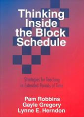 Thinking Inside the Block Schedule: Strategies for Teaching in Extended Periods of Time - Robbins, Pamela / Robbins, Pam / Herndon, Lynne E.