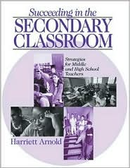 Succeeding in the Secondary Classroom: Strategies for Middle and High School Teachers - Harriett A. Arnold