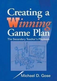 Creating a Winning Game Plan: The Secondary Teacher's Playbook - Gose, Michael D.