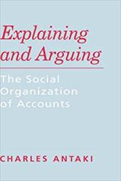 Explaining and Arguing: The Social Organization of Accounts - Antaki, Charles