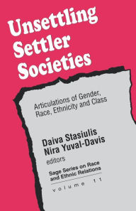 Unsettling Settler Societies: Articulations of Gender, Race, Ethnicity and Class - Daiva K Stasiulis