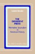 The Dissident Press: Alternative Journalism in American History