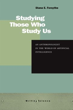 Studying Those Who Study Us: An Anthropologist in the World of Artificial Intelligence - Forsythe, Diana E.