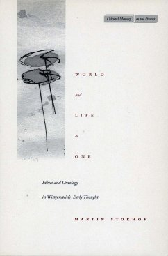 World and Life as One: Ethics and Ontology in Wittgenstein's Early Thought - Stokhof, Martin