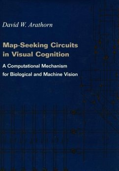Map-Seeking Circuits in Visual Cognition: A Computational Mechanism for Biological and Machine Vision - Arathorn, David Y. Arathorn, D. W. David, Arathorn